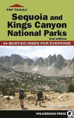 Top Trails: Sequoia and Kings Canyon National Parks by Mike White