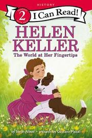 Helen Keller: The World at Her Fingertips by Sarah Albee