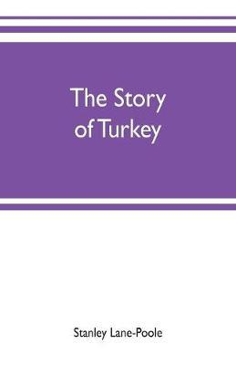 The story of Turkey by Stanley Lane Poole