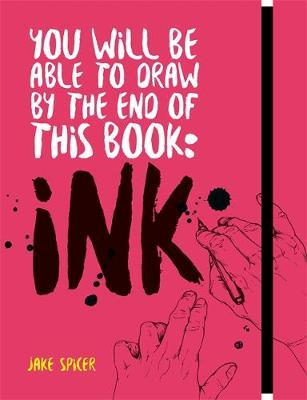 You Will Be Able to Draw by the End of this Book: Ink by Jake Spicer