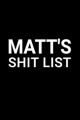 Matt's Shit List by Matt Name Notebooks