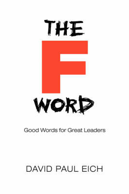The F Word: Good Words for Great Leaders by David Paul Eich image
