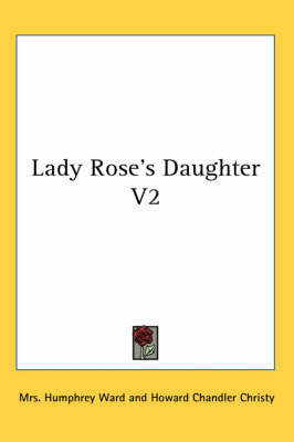 Lady Rose's Daughter V2 by Mrs Humphrey Ward image