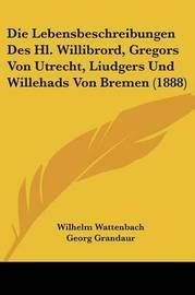 Die Lebensbeschreibungen Des Hl. Willibrord, Gregors Von Utrecht, Liudgers Und Willehads Von Bremen (1888) by Georg Grandaur