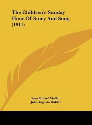 The Children's Sunday Hour of Story and Song (1911) by Sara Bullard Moffatt image