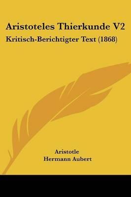 Aristoteles Thierkunde V2: Kritisch-Berichtigter Text (1868) by * Aristotle