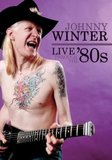 Johnny Winter: Live Through the '80s on
