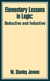 Elementary Lessons in Logic: Deductive and Inductive by W.Stanley Jevons image