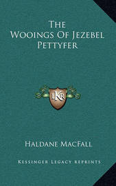 The Wooings of Jezebel Pettyfer by Haldane Macfall