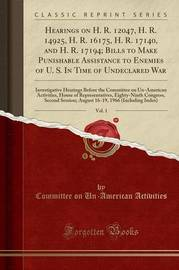 Hearings on H. R. 12047, H. R. 14925, H. R. 16175, H. R. 17140, and H. R. 17194; Bills to Make Punishable Assistance to Enemies of U. S. in Time of Undeclared War, Vol. 1 by Committee on Un-American Activities