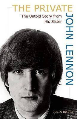 The Private John Lennon by Julia Baird image