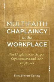 Multifaith Chaplaincy in the Workplace by Fiona Stewart-Darling