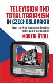 Television and Totalitarianism in Czechoslovakia by Martin Stoll