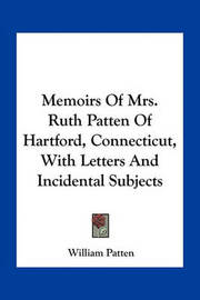 Memoirs of Mrs. Ruth Patten of Hartford, Connecticut, with Letters and Incidental Subjects by William Patten