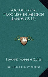 Sociological Progress in Mission Lands (1914) by Edward Warren Capen