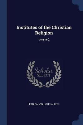 Institutes of the Christian Religion; Volume 2 by Jean Calvin image