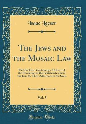The Jews and the Mosaic Law, Vol. 5 by Isaac Leeser image
