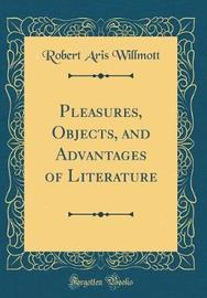 Pleasures, Objects, and Advantages of Literature (Classic Reprint) by Robert Aris Willmott