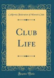 Club Life (Classic Reprint) by California Federation of Women Clubs image