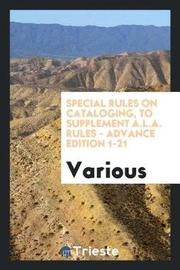 Special Rules on Cataloging, to Supplement A.L.A. Rules - Advance Edition 1-21 by Various ~ image