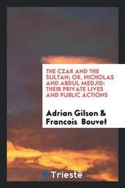 The Czar and the Sultan; Or, Nicholas and Abdul Medjid by Adrian Gilson image