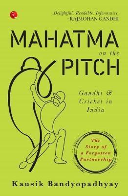 MAHATMA ON THE PITCH by Kausik Bandyopadhyay