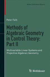 Methods of Algebraic Geometry in Control Theory: Part II by Peter Falb
