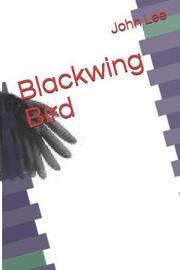 Blackwing Bird by John Lee