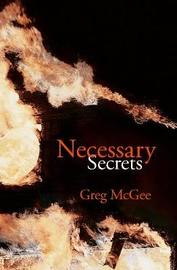 Necessary Secrets by Greg McGee