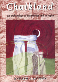 Chalkland: An Archaeology of Stonehenge and Its Region by Andrew J. Lawson image
