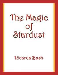 The Magic of Stardust by Ricarda Bush