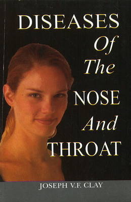 Diseases of the Nose & Throat by Joseph V. F. Clay image