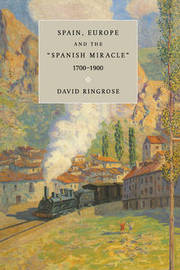 Spain, Europe, and the 'Spanish Miracle', 1700-1900 by David R. Ringrose image