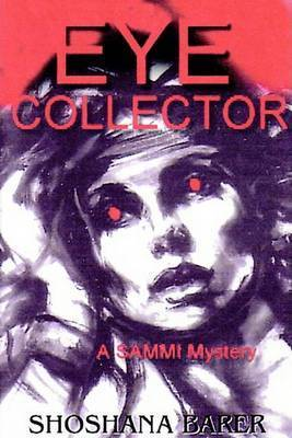 The Eye Collector, a Sammi Mitchel Mystery by Shoshana Barer