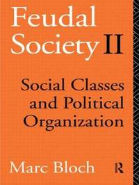 Feudal Society: Social Classes and Political Organisation: Vol. 2 by Marc Bloch image