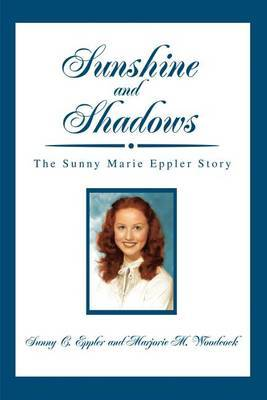 Sunshine and Shadows: The Sunny Marie Eppler Story by Sunny C Eppler image