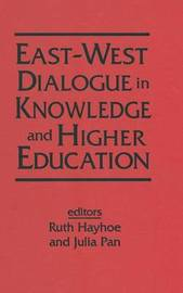 East-West Dialogue in Knowledge and Higher Education by Ruth Hayhoe