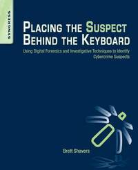 Placing the Suspect Behind the Keyboard by Brett Shavers