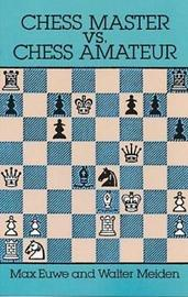 Chess Master vs. Chess Amateur by Max Euwe