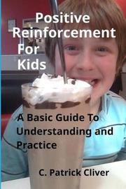 Positive Reinforcement for Kids by C Patrick Cliver image