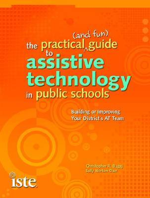 The Practical (and Fun) Guide to Assistive Technology in Public Schools by Christopher R. Bugaj image