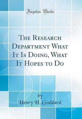 The Research Department What It Is Doing, What It Hopes to Do (Classic Reprint) by Henry H Goddard
