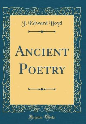 Ancient Poetry (Classic Reprint) by J. Edward Boyd image
