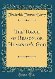 The Torch of Reason, or Humanity's God (Classic Reprint) by Frederick Forrest Berry image