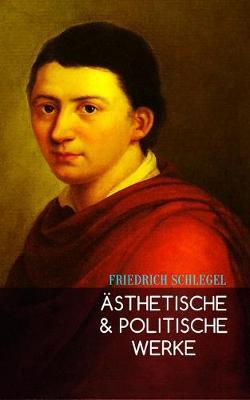 sthetische & Politische Werke by Friedrich Schlegel