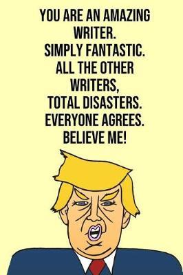 You Are An Amazing Writer Simply Fantastic All the Other Writers Total Disasters Everyone Agree Believe Me by Laugh House Press