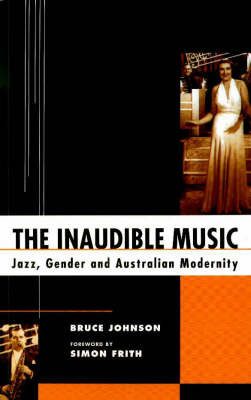 The Inaudible Music: Jazz, Gender and Australian Modernity by Bruce Johnson image