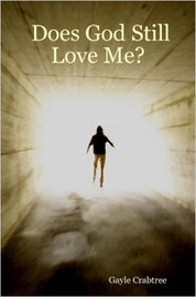 Does God Still Love Me? by Gayle, Crabtree
