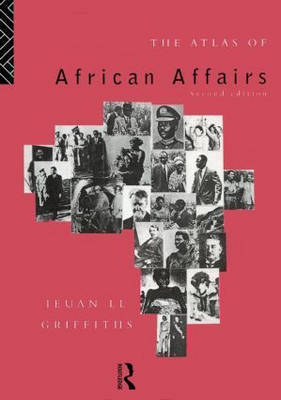 The Atlas of African Affairs by Ieuan Ll. Griffiths