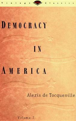Democracy In America Volume Two by Alexis De Tocqueville